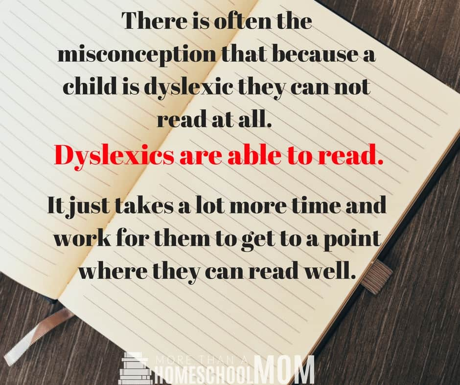 There is often the misconception that because a child is dyslexic they can not read at all. Dyslexics are able to read. It just takes a lot more time and work for them to get to a point where they can read well. - 7 Things Dyslexic Children May Struggle With and Tips to Help Them Thrive - Dyslexia can not be cured but knowing the side effects of dyslexia and knowing how dyslexia effects the way kids learn and it will help. You can homeschool a child with dyslexia when you know some of these important facts.  #dyslexia #homeschool #specialneeds #homeschooling #dyslexic #reading #learning #education