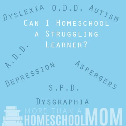 Can I Homeschool a Struggling Learner