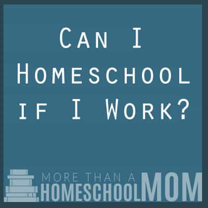 Can I homeschool if I work