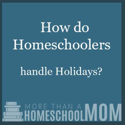 How do homeschoolers handle holidays