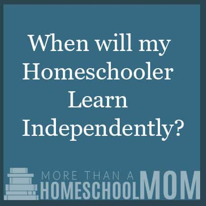 When will my homeschooler learn independently
