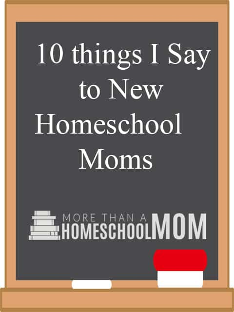 10 Things I say to New Homeschool Moms