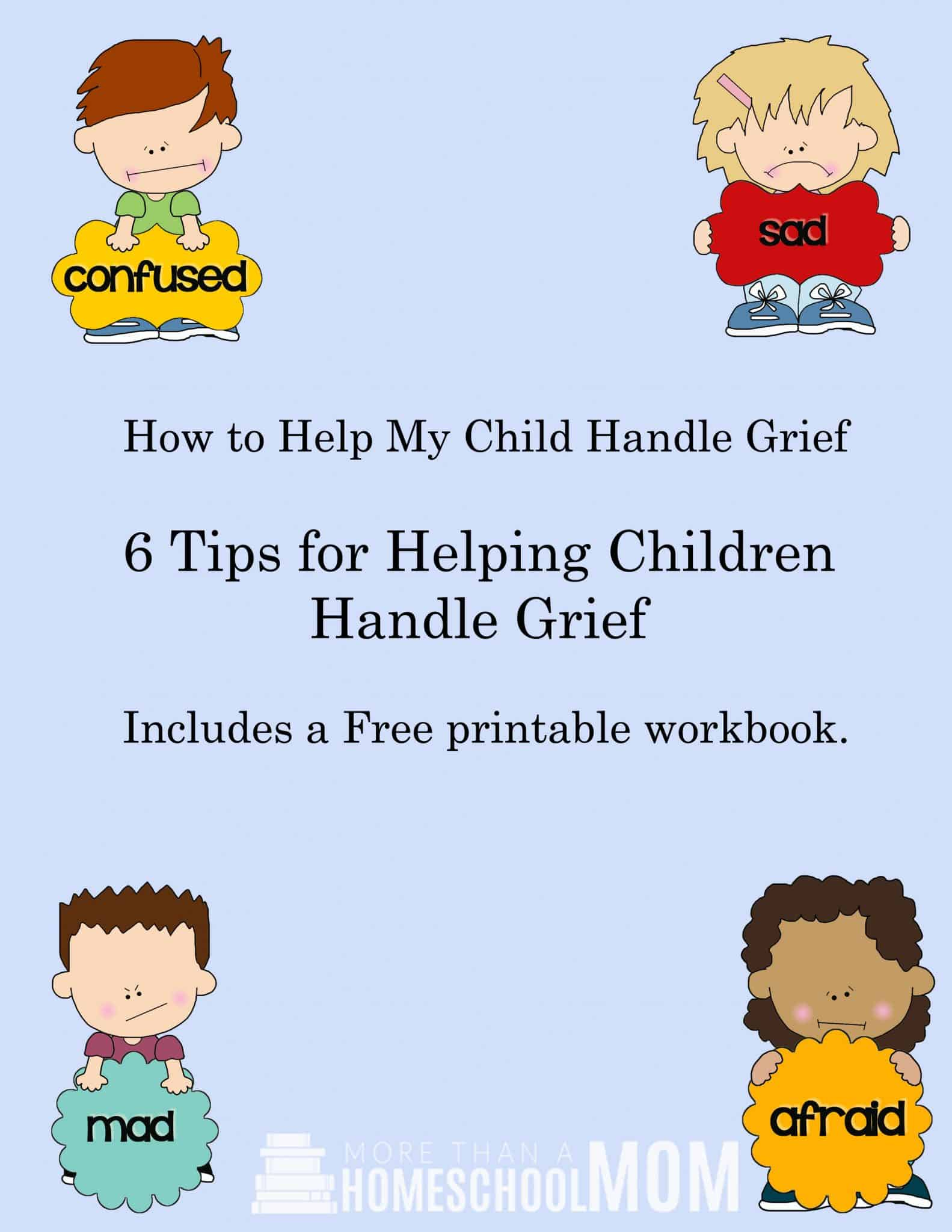 How to Help My Child Handle Grief - Includes Free Printable workbook - #parenting #education #grief #freeprintable #feelings #parent #parentingtips