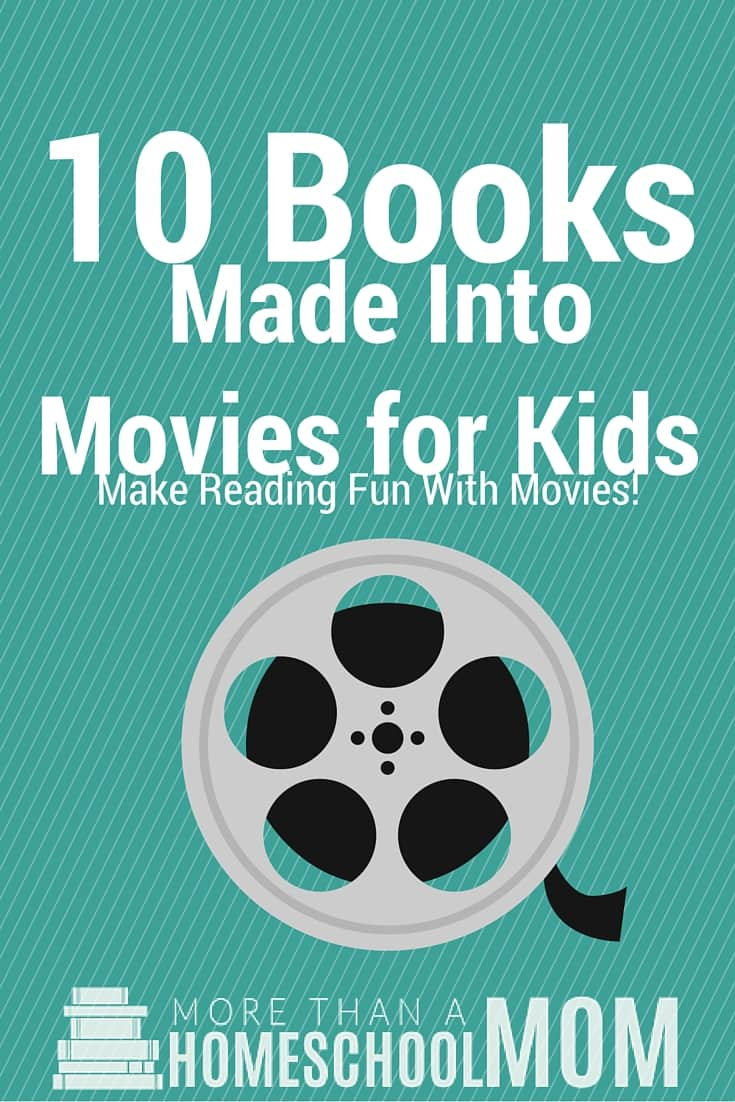 10 Books Made into Movies for Kids - Make Reading Fun with these great movies inspired by a book.