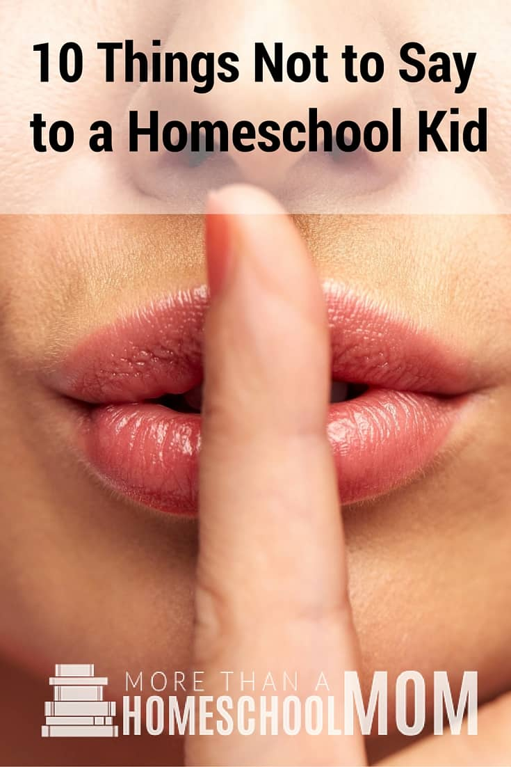 10 Things not to say to a Homeschool Kid