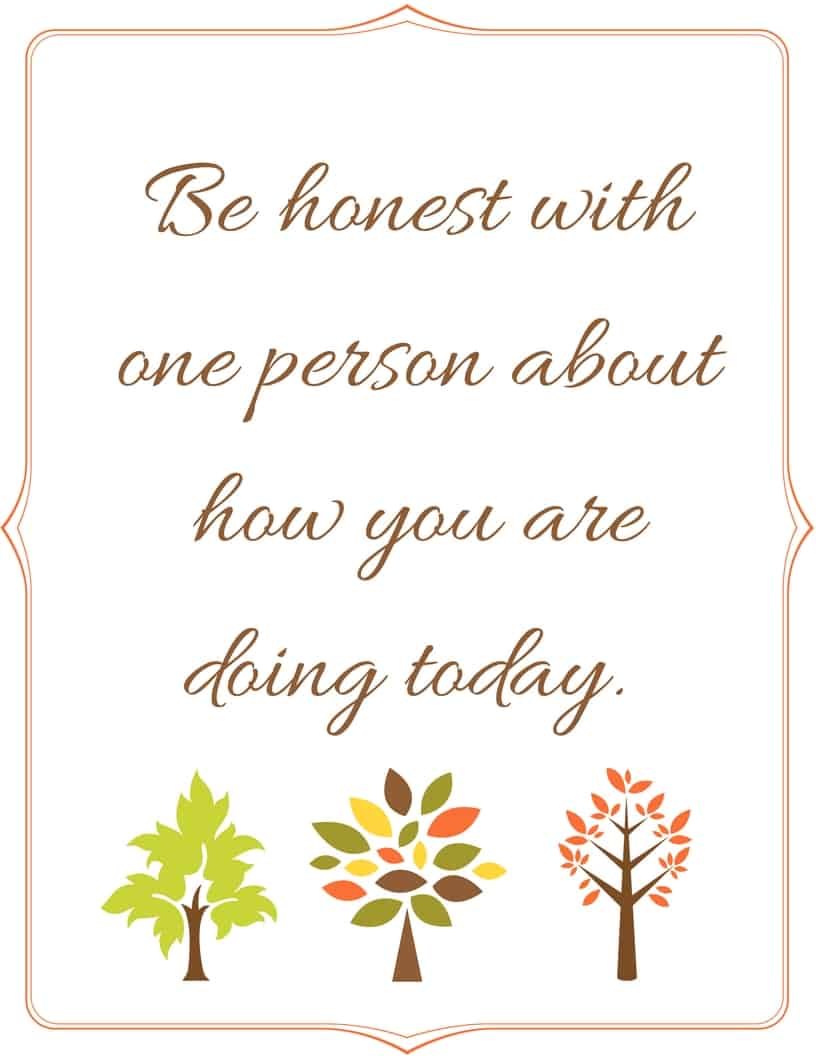 Be honest with one person about how you are doing today #homeschool #homeschoolmom #HomeschoolEncouragement #printable #freeprintable #quote #inspiration #homeschooling