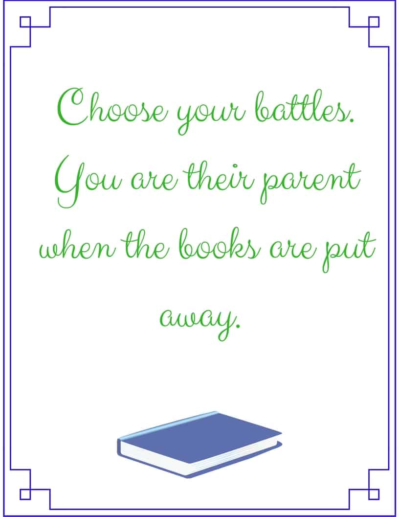 Choose your battles. You are their parent when the books are put away.