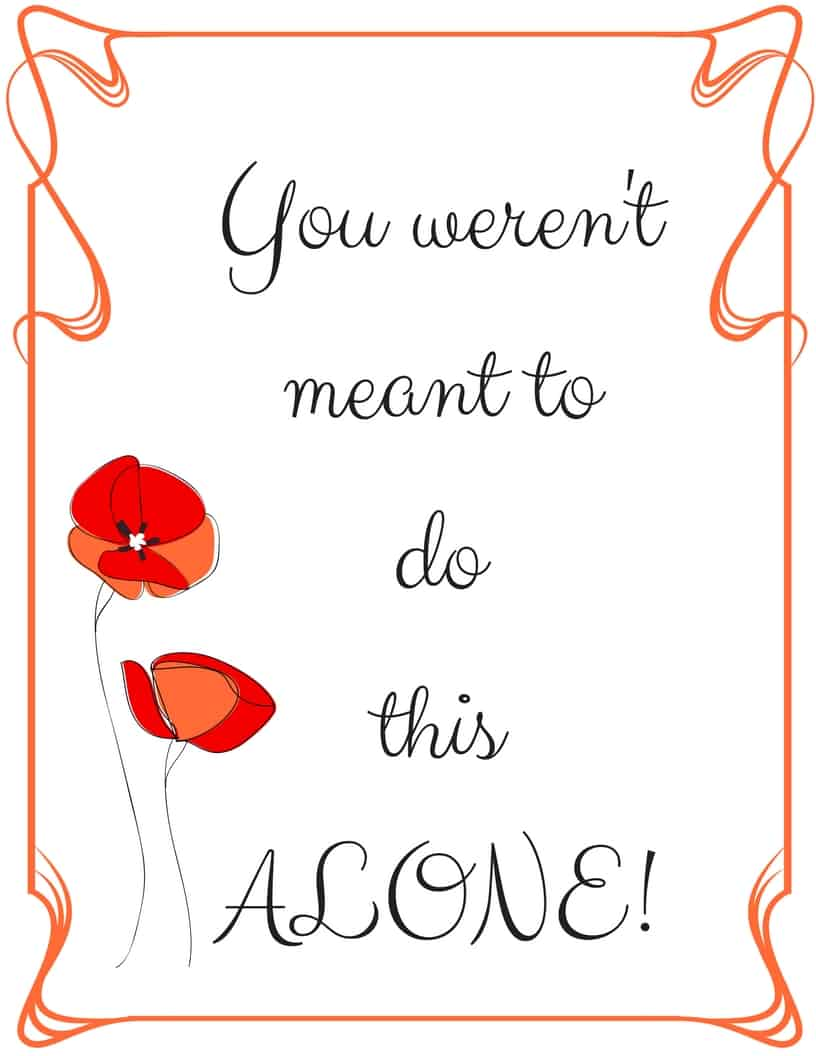 You weren't meant to do this ALONE! #homeschool #homeschoolmom #HomeschoolEncouragement #printable #freeprintable #quote #inspiration #homeschooling