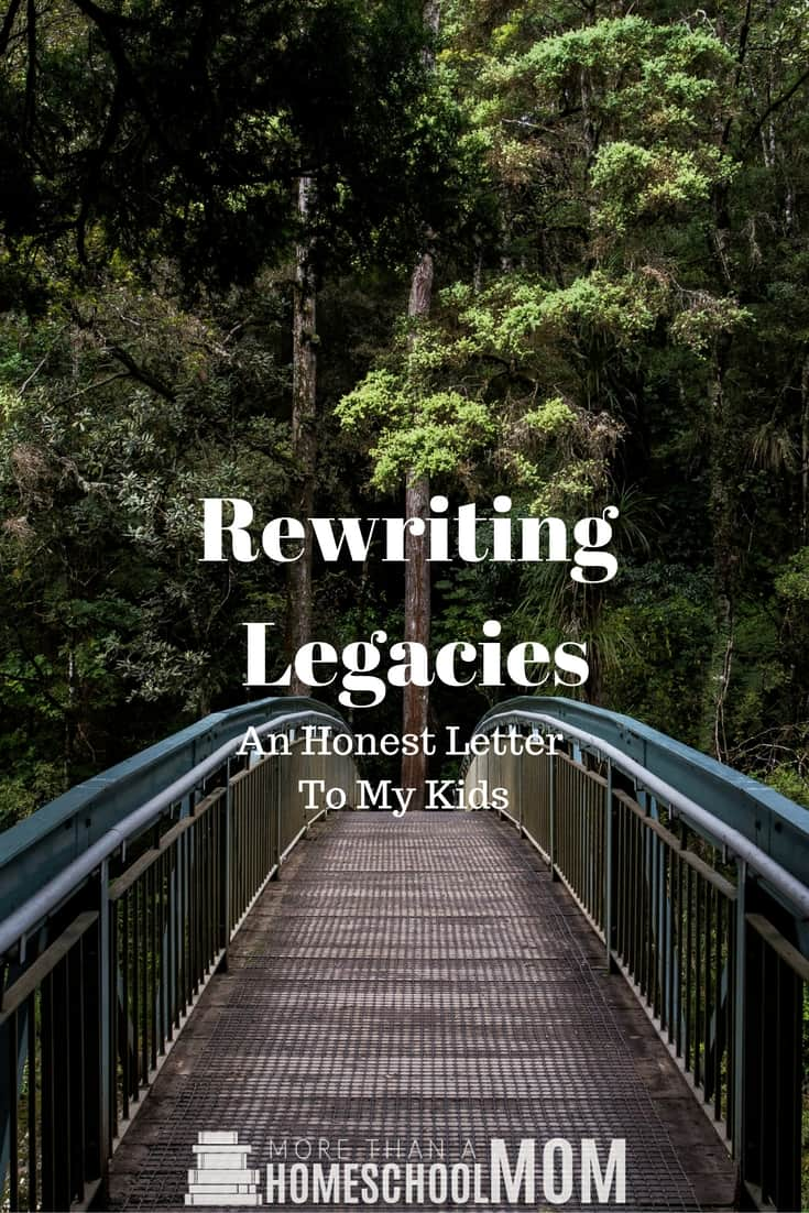 Rewriting Legacies - An Honest Letter to my kids - #parenting #mom #encouragement