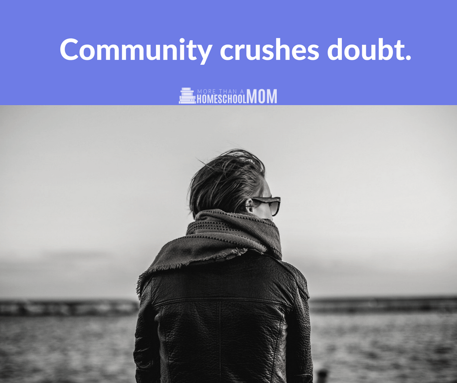 Community crushes doubt - #homeschool #homeschooling #education #quote