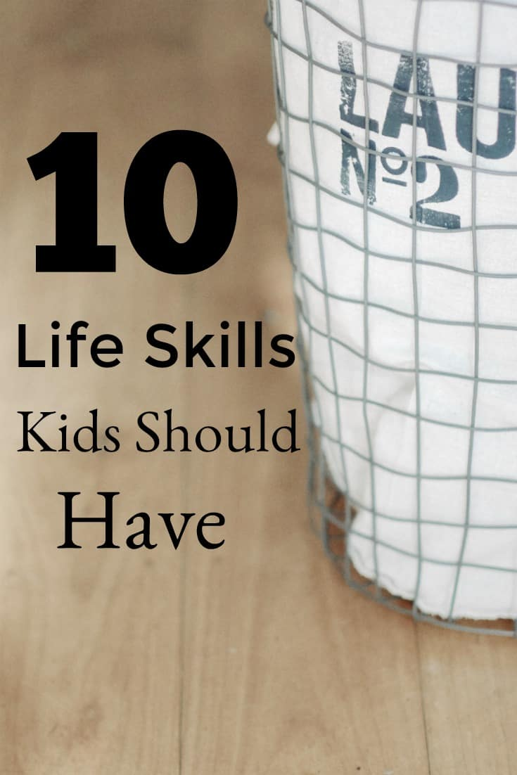 10 Life Skills Kids Should Have - #lifeskills #parenting #homeschool #homeschooling