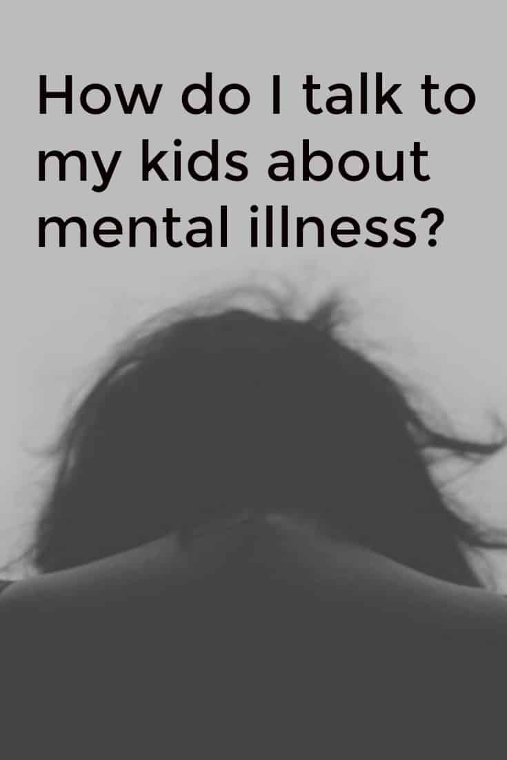 How do I talk to my kids about mental illness?